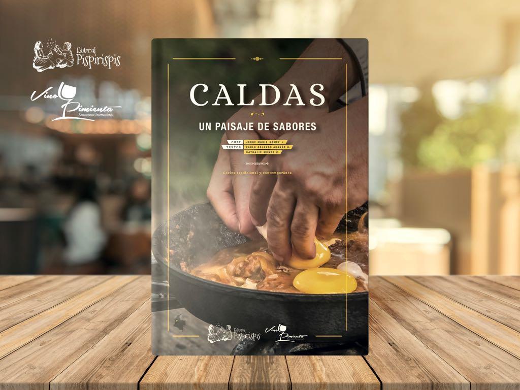 Caldas, un paisaje de Sabores, explora y rescata la cocina tradicional de 16 municipios del departamento.Foto cortesía Editorial Pispirispis.